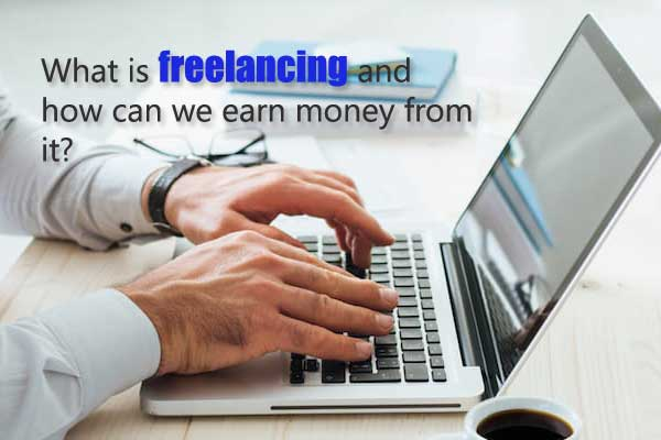 What is freelancing and how can we earn money from it?